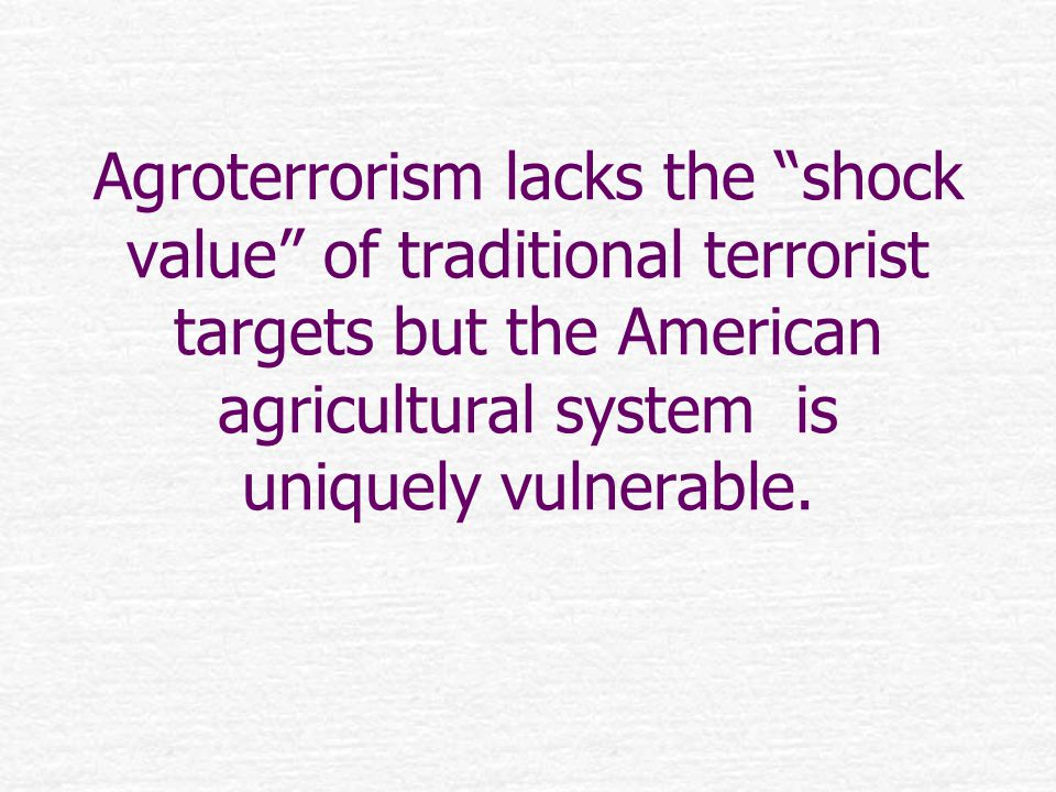 Agroterrorism lacks the shock value of traditional terrorist targets but the American agricultural system is uniquely vulnerable.