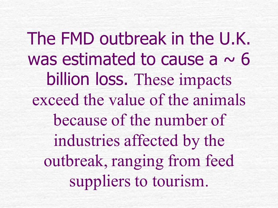 The FMD outbreak in the U.K. was estimated to cause a ~ 6 billion loss.