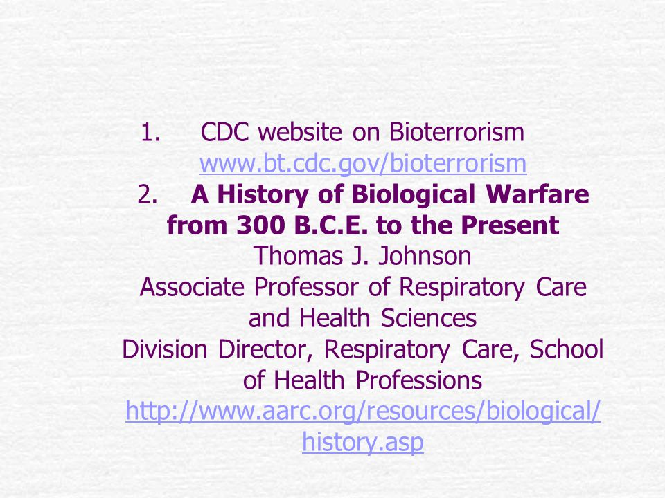 1.CDC website on Bioterrorism www.bt.cdc.gov/bioterrorism 2.