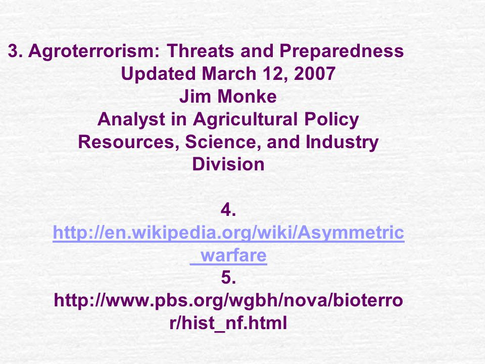 3. Agroterrorism: Threats and Preparedness Updated March 12, 2007 Jim Monke Analyst in Agricultural Policy Resources, Science, and Industry Division 4