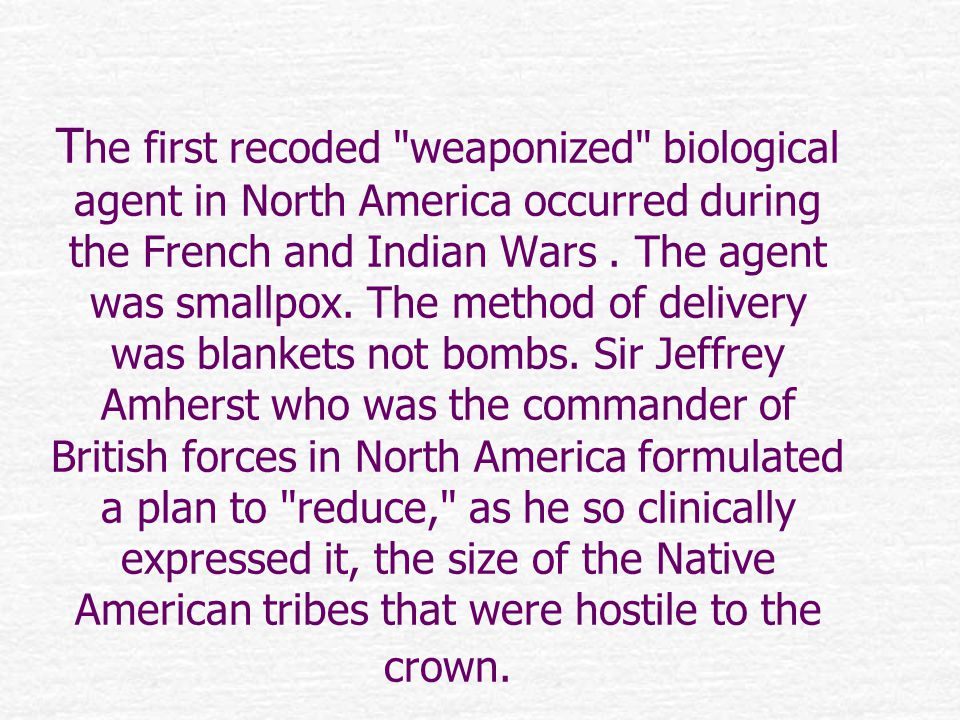 T he first recoded weaponized biological agent in North America occurred during the French and Indian Wars.