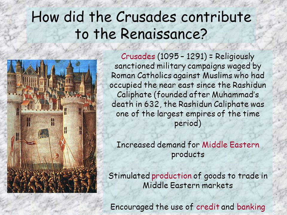 How did the Crusades contribute to the Renaissance.