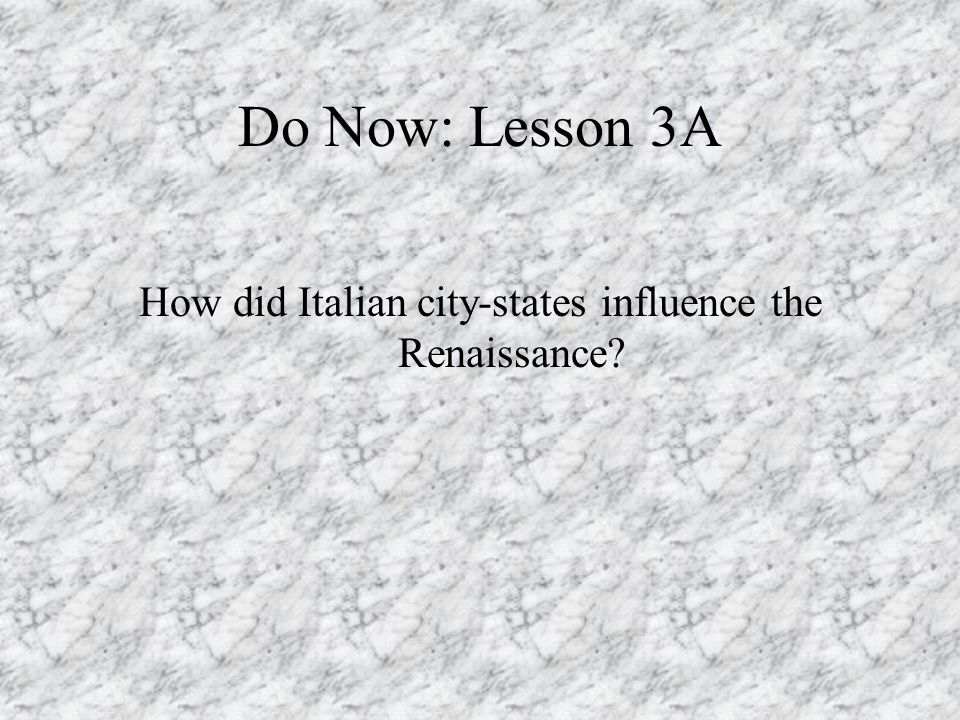 Do Now: Lesson 3A How did Italian city-states influence the Renaissance?