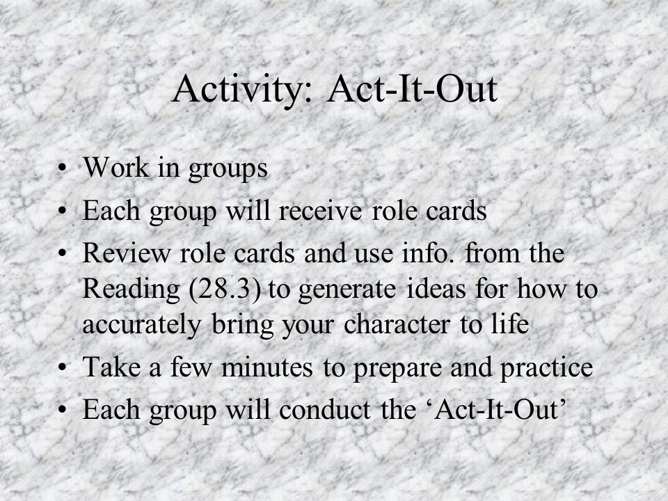 Activity: Act-It-Out Work in groups Each group will receive role cards Review role cards and use info.