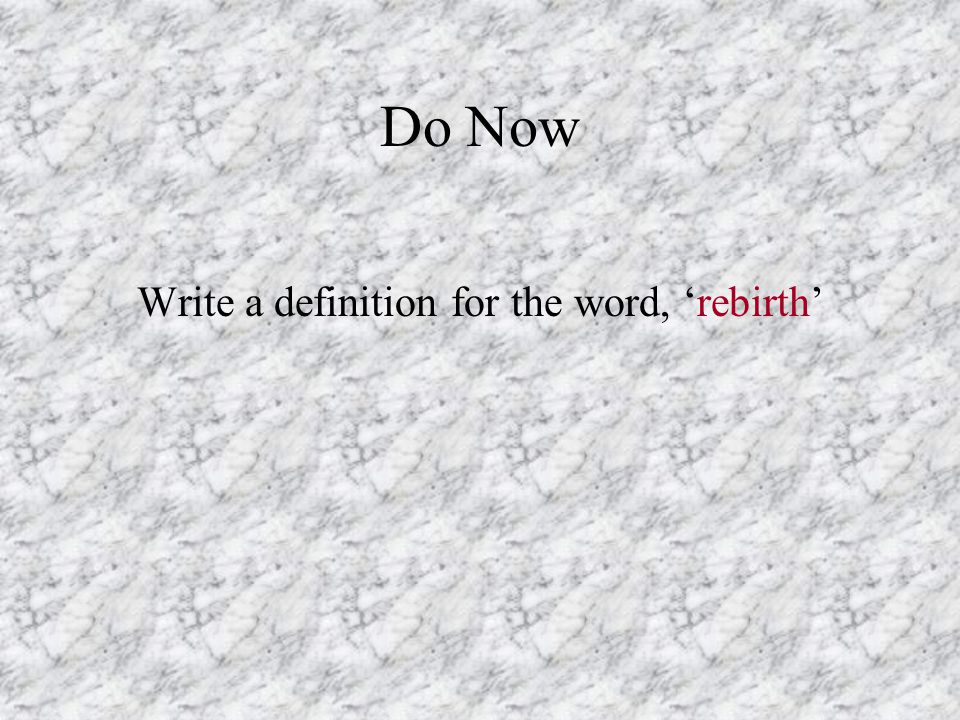 Do Now Write a definition for the word, 'rebirth'