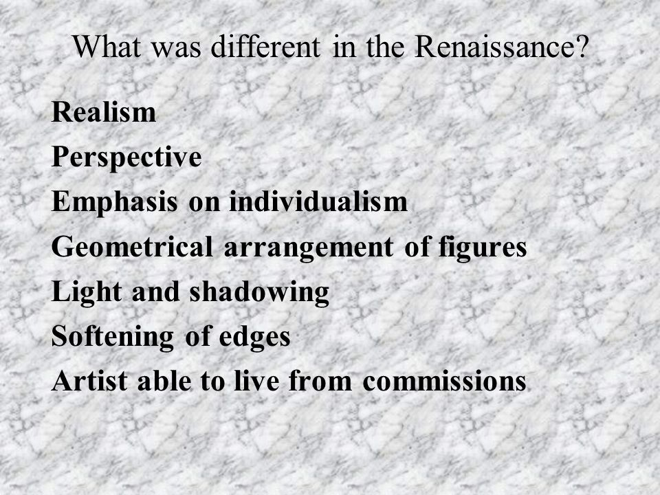 What was different in the Renaissance.