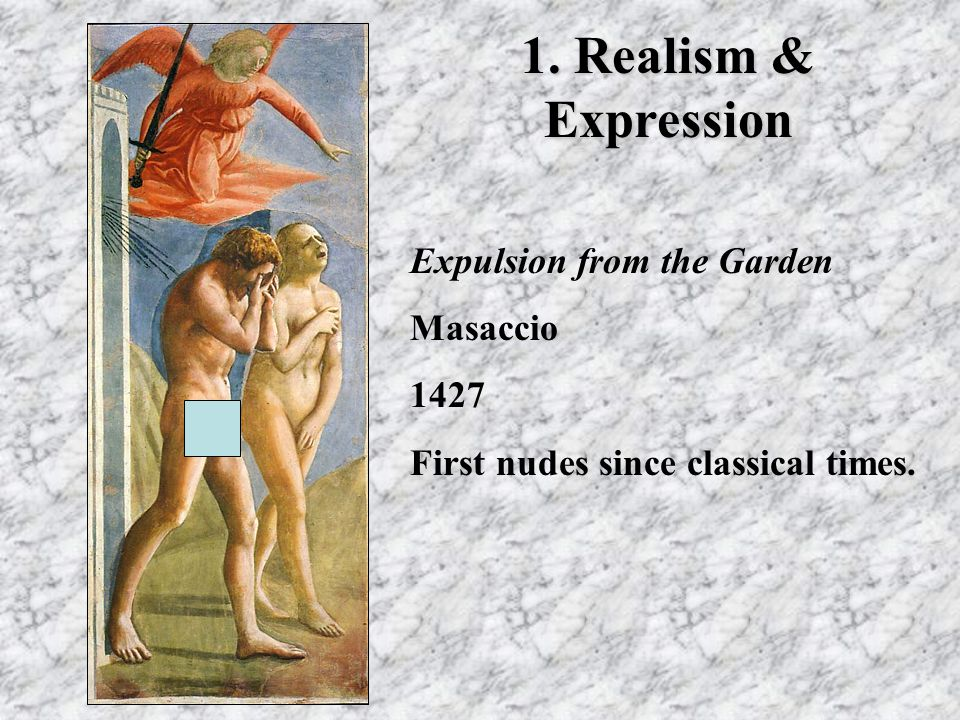 1. Realism & Expression Expulsion from the Garden Masaccio 1427 First nudes since classical times.