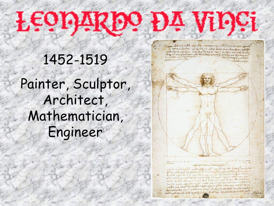 1452-1519 Painter, Sculptor, Architect, Mathematician, Engineer