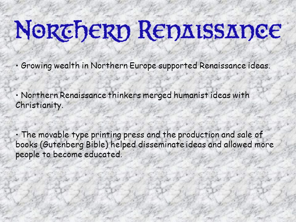 Growing wealth in Northern Europe supported Renaissance ideas.