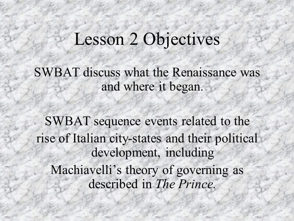 Lesson 2 Objectives SWBAT discuss what the Renaissance was and where it began.