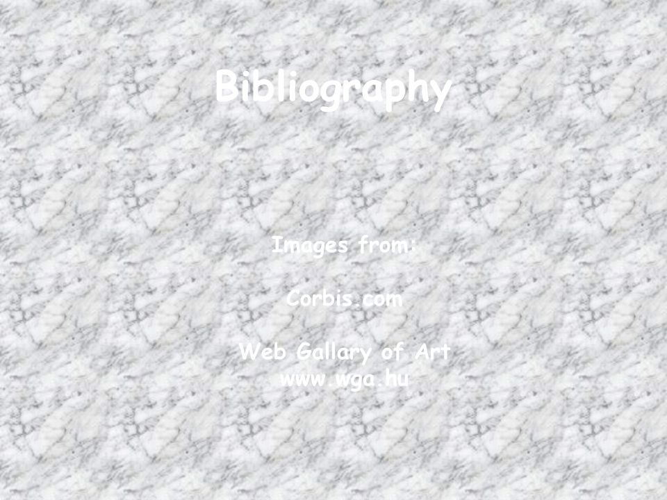 Bibliography Images from: Corbis.com Web Gallary of Art www.wga.hu
