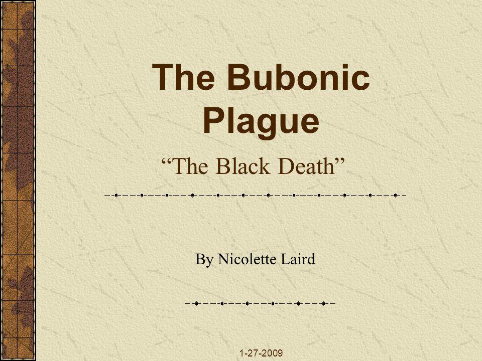 """1-27-2009 The Bubonic Plague By Nicolette Laird """"The Black Death"""""""
