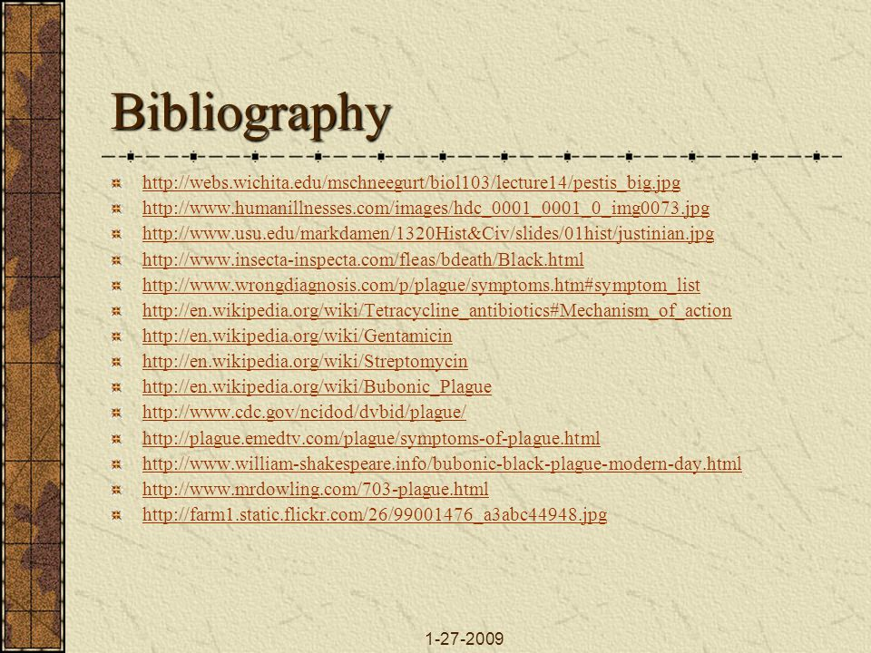 1-27-2009 Bibliography http://webs.wichita.edu/mschneegurt/biol103/lecture14/pestis_big.jpg http://www.humanillnesses.com/images/hdc_0001_0001_0_img00