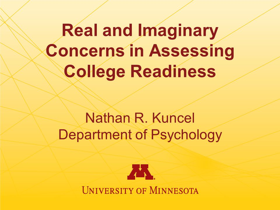 Real and Imaginary Concerns in Assessing College Readiness Nathan R.