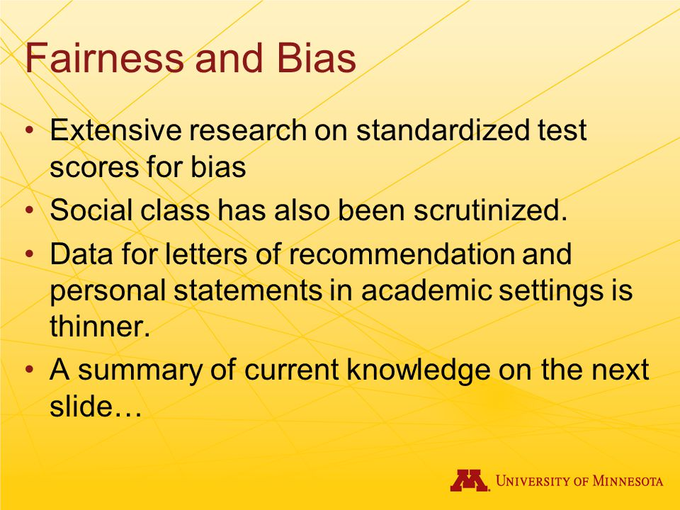 Fairness and Bias Extensive research on standardized test scores for bias Social class has also been scrutinized.