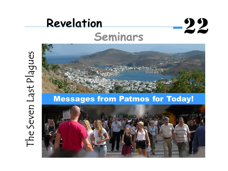 The Seven Last Plagues Messages from Patmos for Today! Revelation Seminars 22