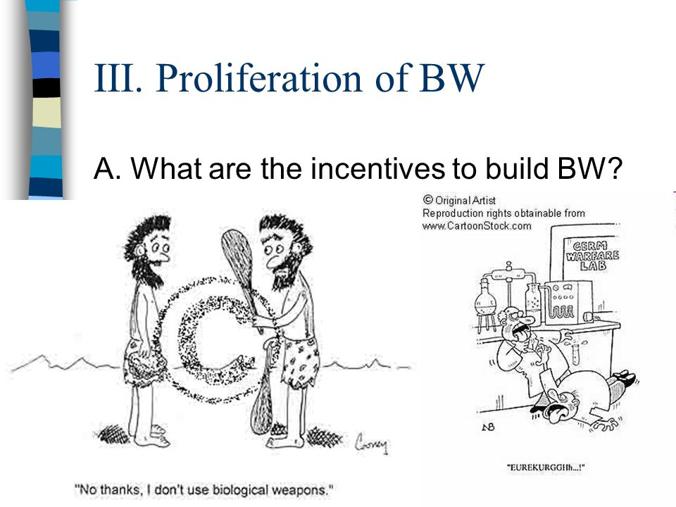 16 III. Proliferation of BW A. What are the incentives to build BW