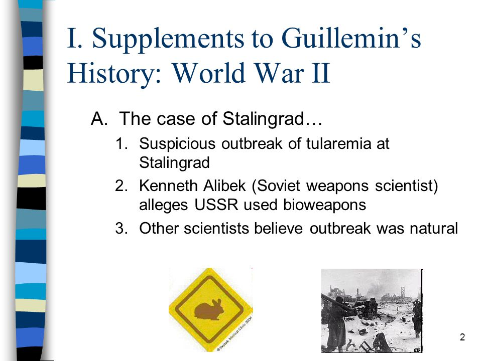 2 I. Supplements to Guillemin's History: World War II A.The case of Stalingrad… 1.Suspicious outbreak of tularemia at Stalingrad 2.Kenneth Alibek (Sov