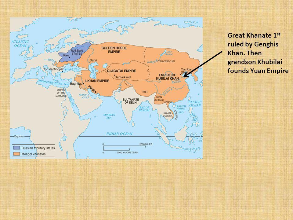 Great Khanate 1 st ruled by Genghis Khan. Then grandson Khubilai founds Yuan Empire