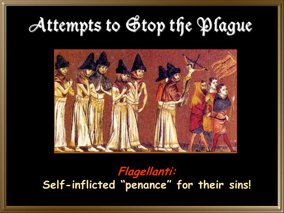 Attempts to Stop the Plague Flagellanti: Self-inflicted penance for their sins!