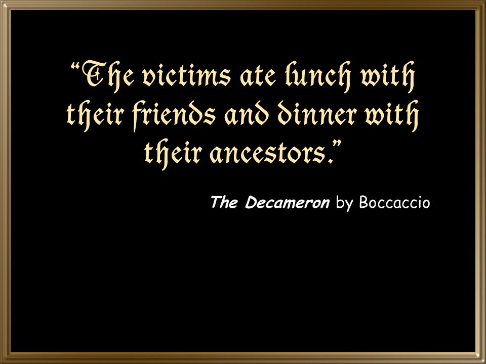 The victims ate lunch with their friends and dinner with their ancestors. The Decameron by Boccaccio