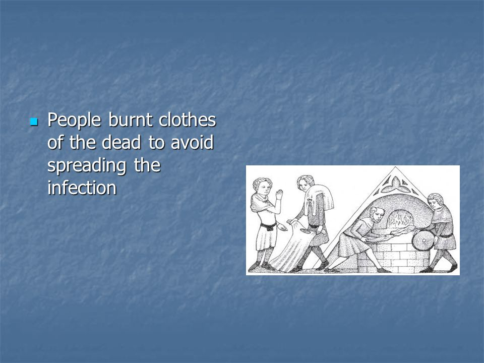 People burnt clothes of the dead to avoid spreading the infection People burnt clothes of the dead to avoid spreading the infection