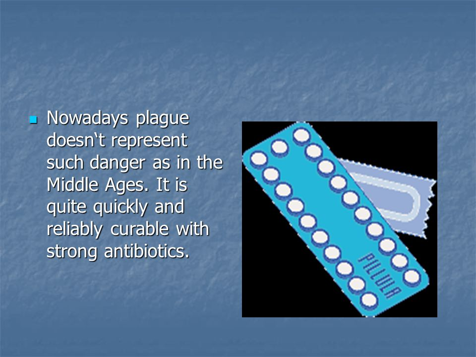 Nowadays plague doesn't represent such danger as in the Middle Ages.