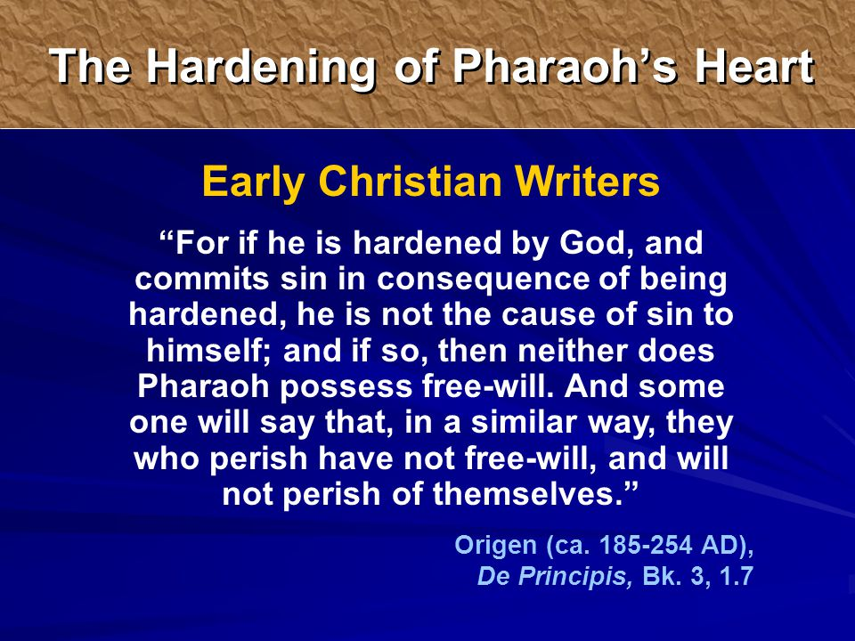 Early Christian Writers For if he is hardened by God, and commits sin in consequence of being hardened, he is not the cause of sin to himself; and if so, then neither does Pharaoh possess free-will.