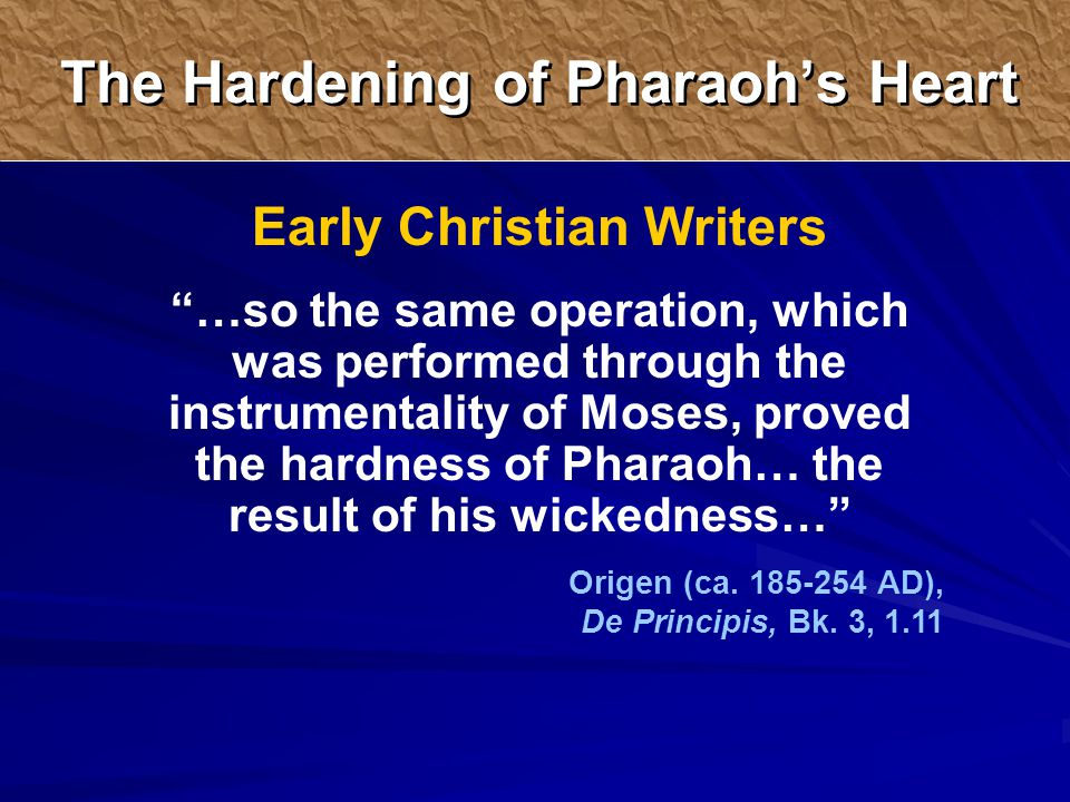 Early Christian Writers …so the same operation, which was performed through the instrumentality of Moses, proved the hardness of Pharaoh… the result of his wickedness… Origen (ca.