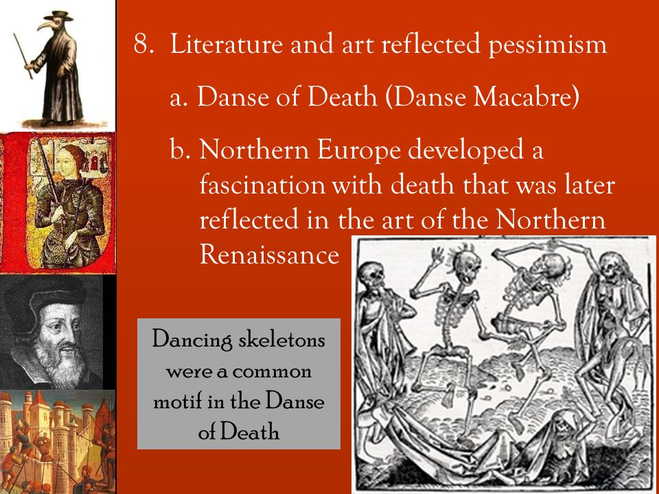 8. Literature and art reflected pessimism a. Danse of Death (Danse Macabre) b.