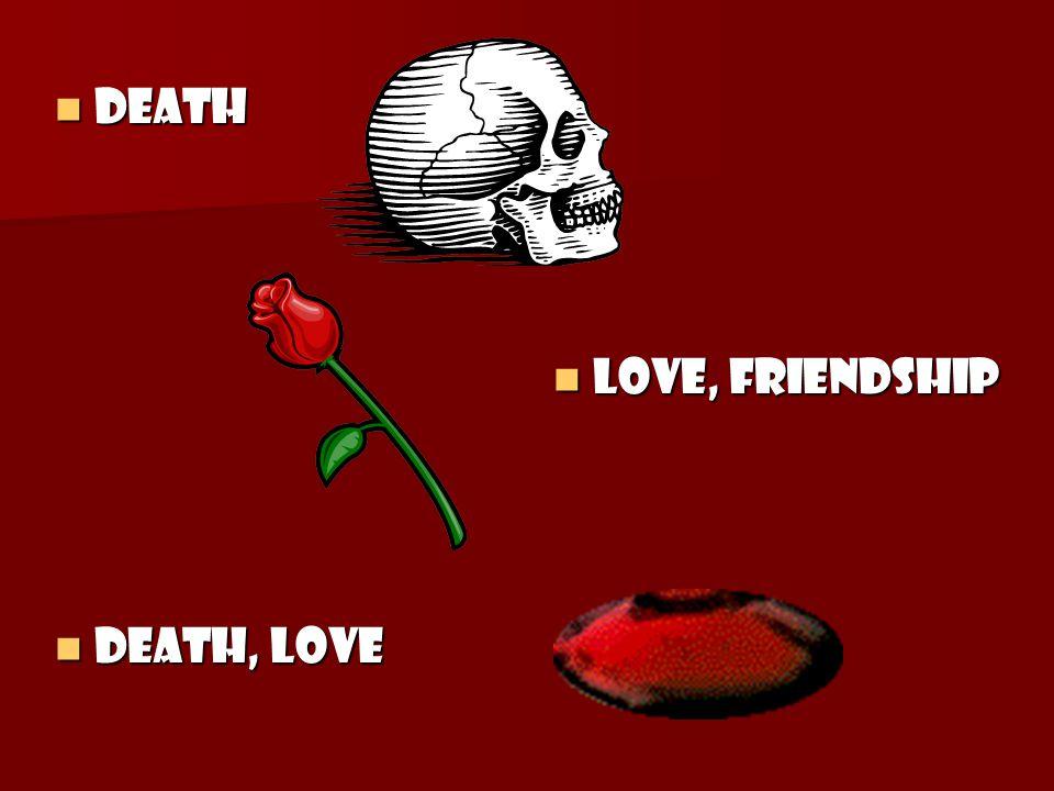 Death Death Love, Friendship Love, Friendship Death, Love Death, Love