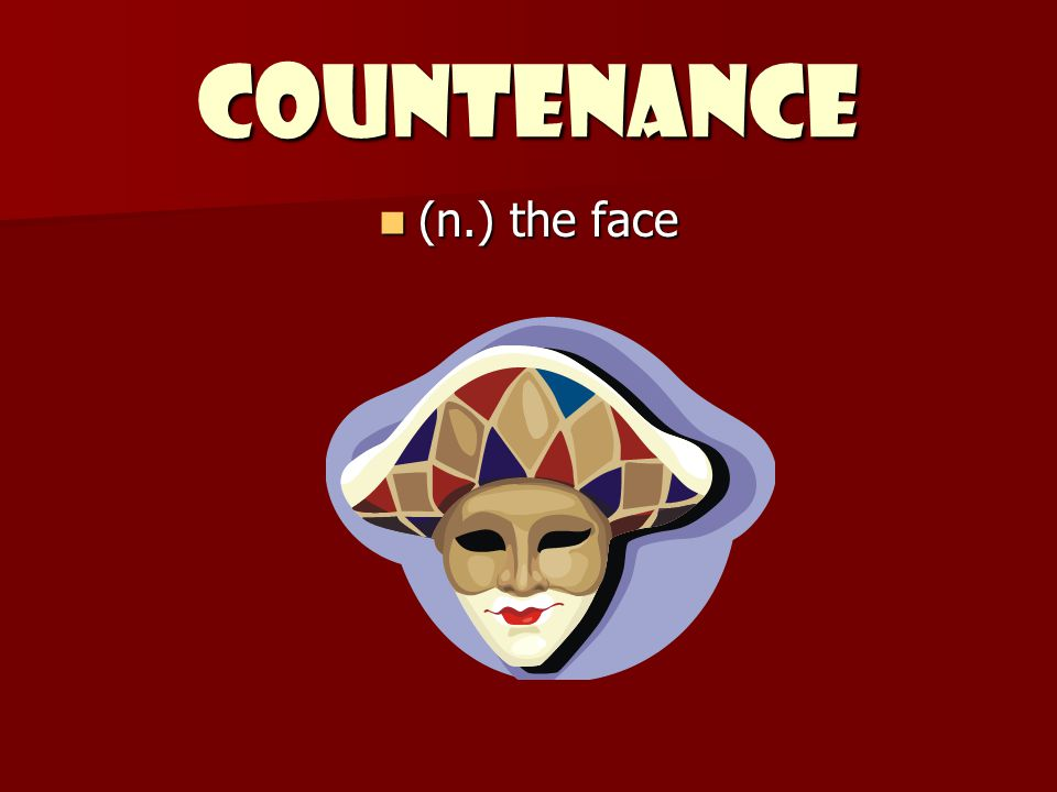 Countenance (n.) the face (n.) the face