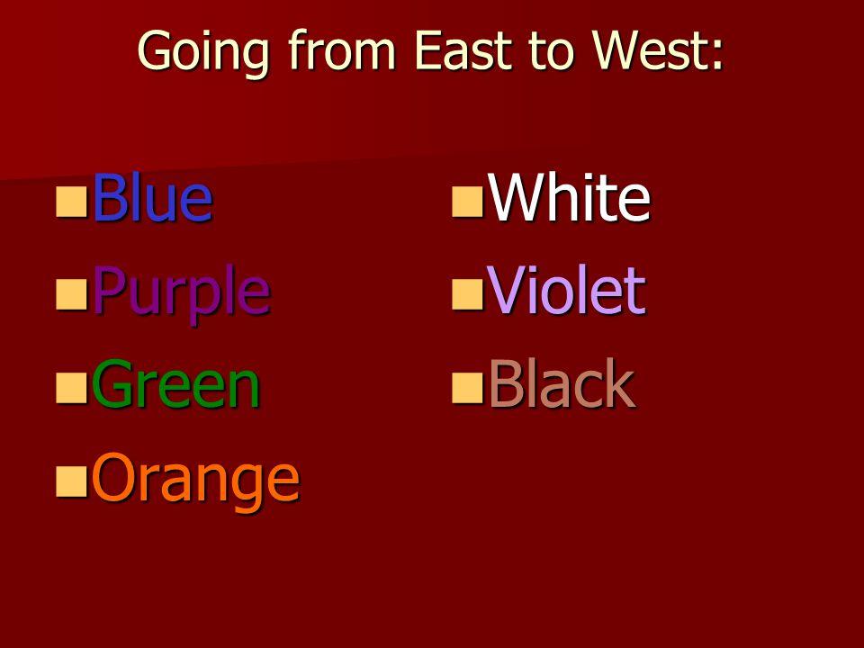 Going from East to West: Blue Blue Purple Purple Green Green Orange Orange White White Violet Violet Black Black