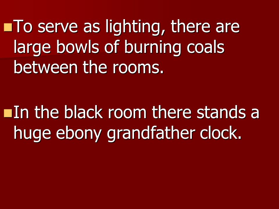 To serve as lighting, there are large bowls of burning coals between the rooms. To serve as lighting, there are large bowls of burning coals between t