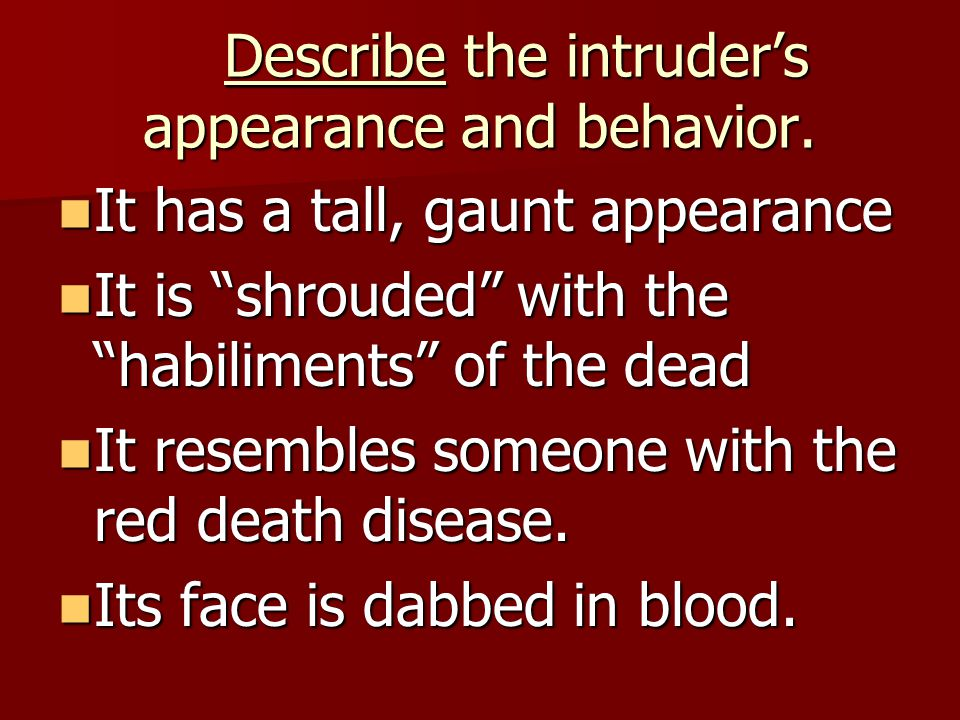 Describe the intruder's appearance and behavior. Describe the intruder's appearance and behavior. It has a tall, gaunt appearance It has a tall, gaunt