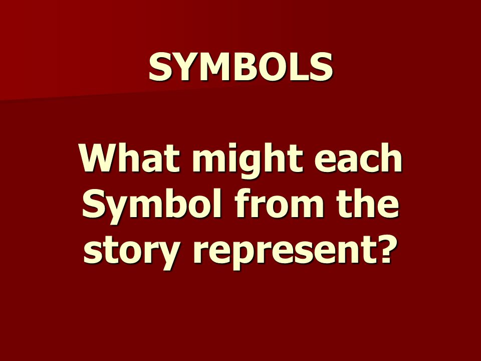 SYMBOLS What might each Symbol from the story represent?
