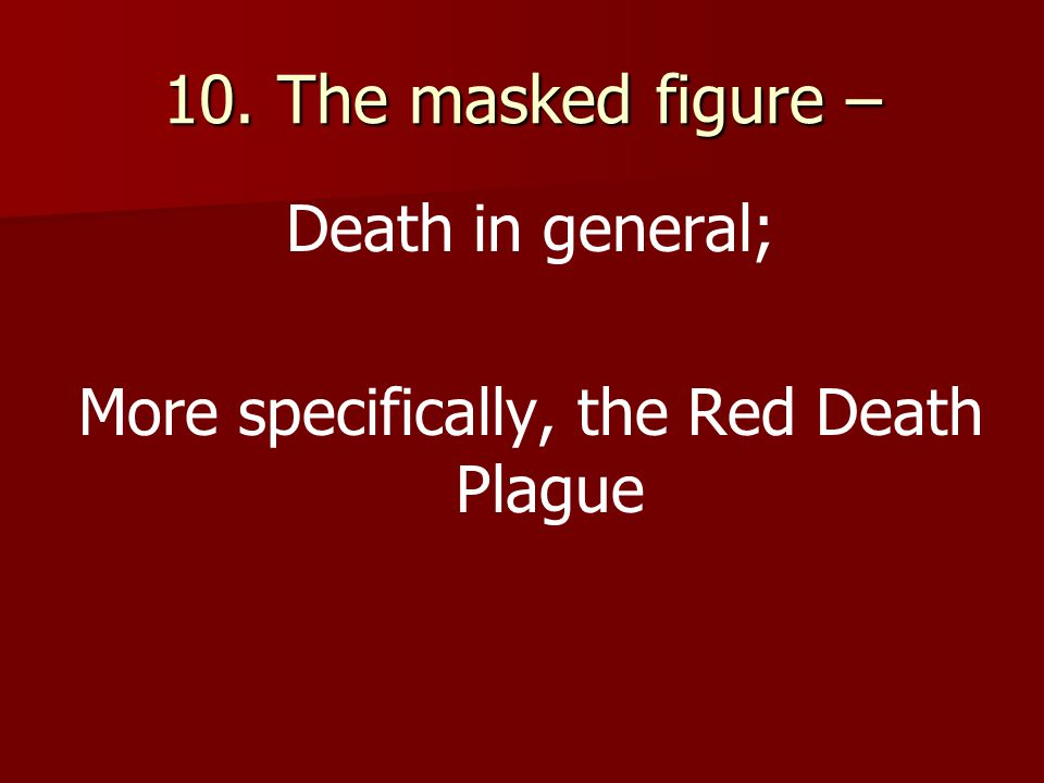 10. The masked figure – Death in general; More specifically, the Red Death Plague