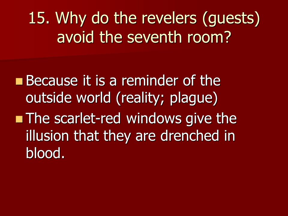 15. Why do the revelers (guests) avoid the seventh room? Because it is a reminder of the outside world (reality; plague) Because it is a reminder of t