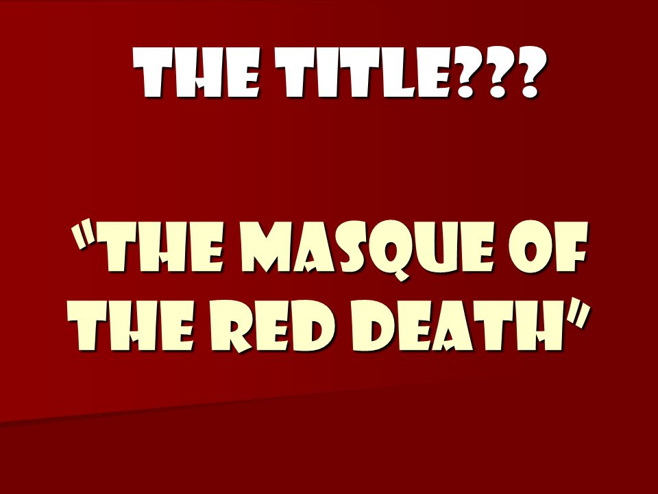 """""""The Masque of the Red Death"""" THE TITLE???"""