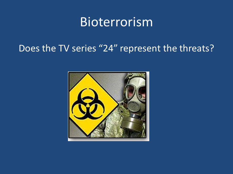 Bioterrorism Does the TV series 24 represent the threats