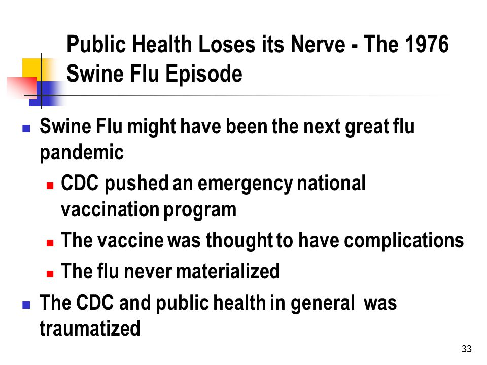 33 Public Health Loses its Nerve - The 1976 Swine Flu Episode Swine Flu might have been the next great flu pandemic CDC pushed an emergency national v