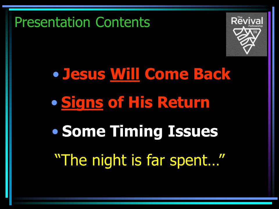 """Presentation Contents Jesus Will Come Back Signs of His Return Some Timing Issues """"The night is far spent…"""""""