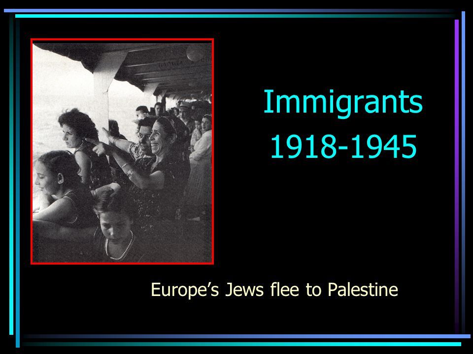 Europe's Jews flee to Palestine Immigrants 1918-1945