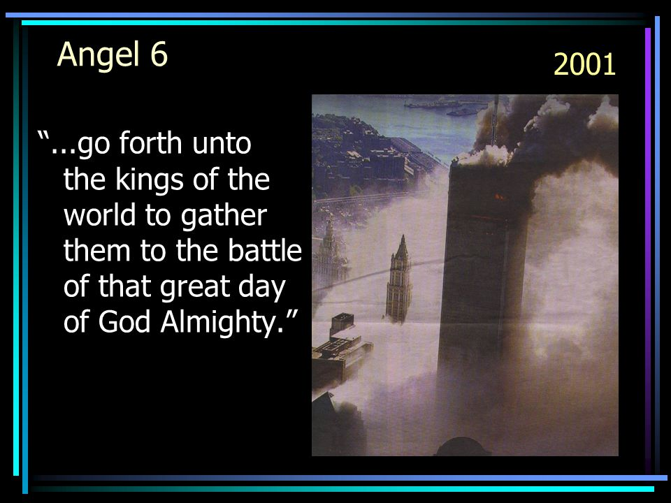 Angel 6 2001 ...go forth unto the kings of the world to gather them to the battle of that great day of God Almighty.
