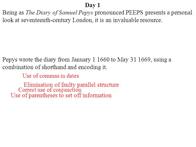 Day 1 Correct use of conjunction Use of parentheses to set off information Use of commas in dates Elimination of faulty parallel structure Being as Th