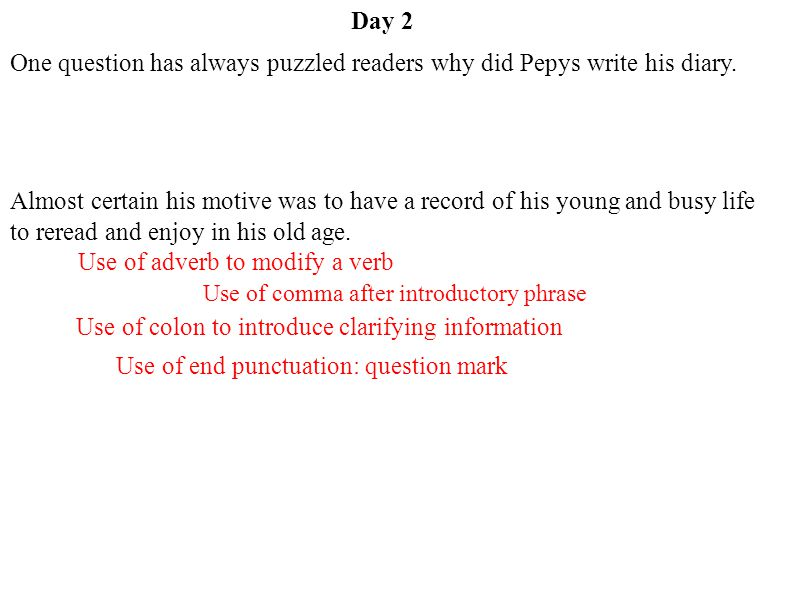 Day 2 One question has always puzzled readers: Why did Pepys write his diary.