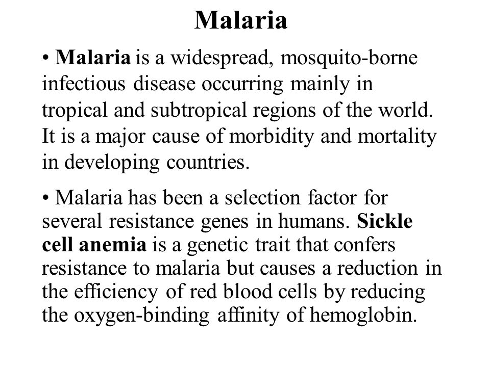 Malaria Malaria is a widespread, mosquito-borne infectious disease occurring mainly in tropical and subtropical regions of the world.