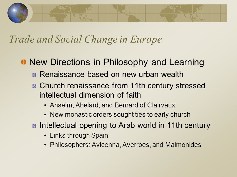 Trade and Social Change in Europe New Directions in Philosophy and Learning Renaissance based on new urban wealth Church renaissance from 11th century