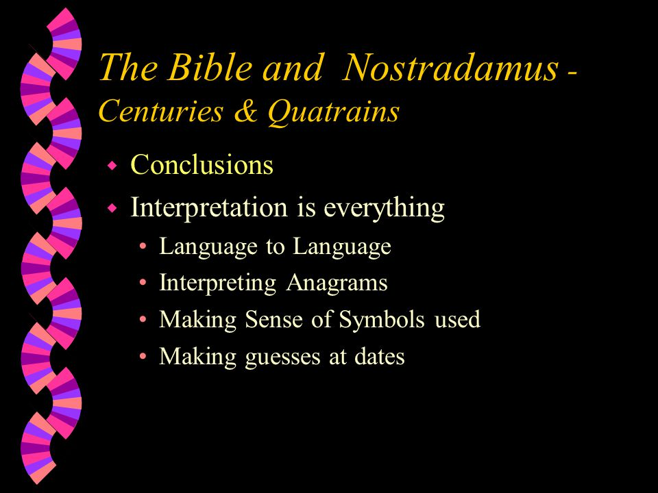 The Bible and Nostradamus - Centuries & Quatrains w Conclusions w Interpretation is everything Language to Language Interpreting Anagrams Making Sense of Symbols used Making guesses at dates