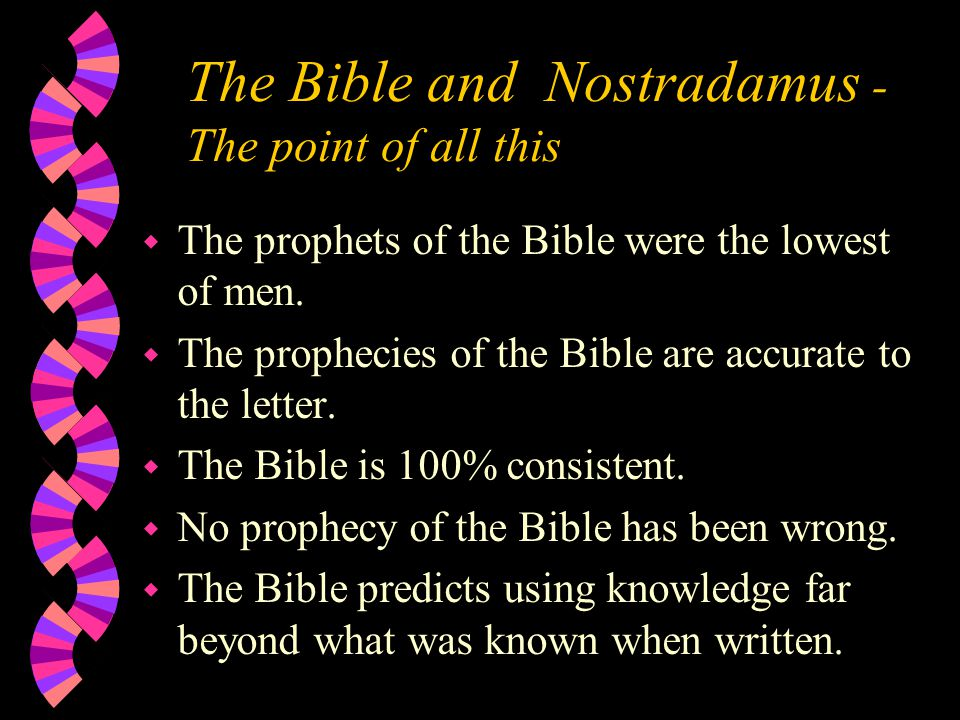 The Bible and Nostradamus - The point of all this w The prophets of the Bible were the lowest of men.